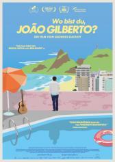 """Filmplakat zu """"Wo bist Du, João Gilberto?""""   Bild:"""